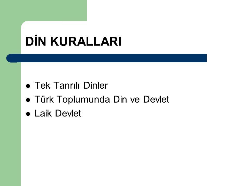 DİN KURALLARI Tek Tanrılı Dinler Türk Toplumunda Din ve Devlet Laik Devlet