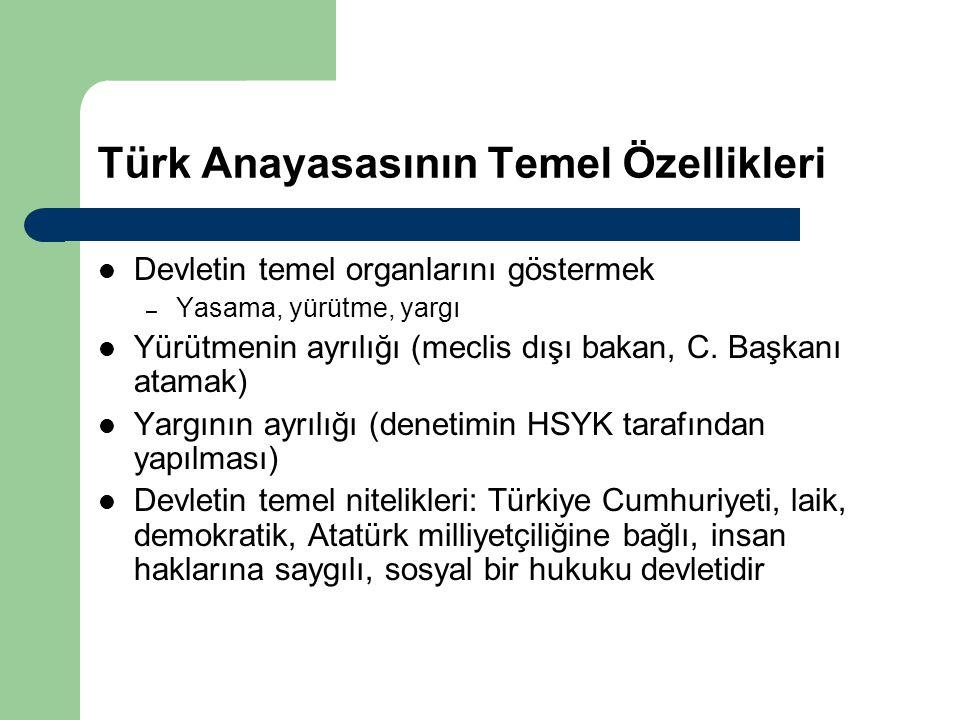 Türk Anayasasının Temel Özellikleri Devletin temel organlarını göstermek – Yasama, yürütme, yargı Yürütmenin ayrılığı (meclis dışı bakan, C. Başkanı a