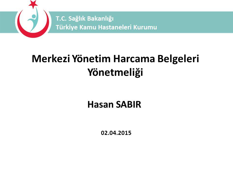 Merkezi Yönetim Harcama Belgeleri Yönetmeliği Hasan SABIR 02.04.2015