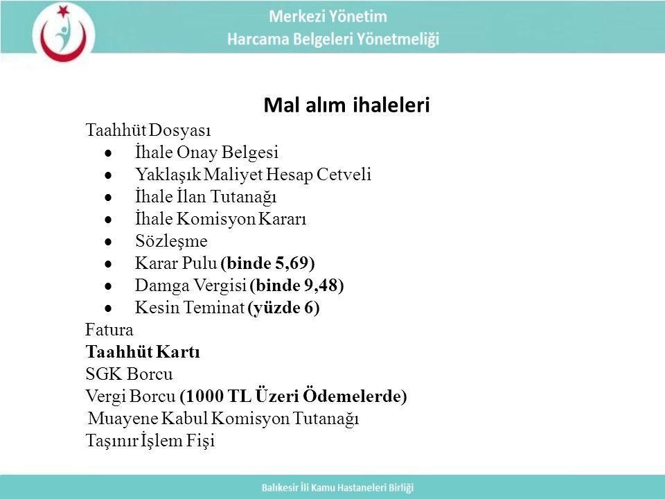 Mal alım ihaleleri Taahhüt Dosyası  İhale Onay Belgesi  Yaklaşık Maliyet Hesap Cetveli  İhale İlan Tutanağı  İhale Komisyon Kararı  Sözleşme  Karar Pulu (binde 5,69)  Damga Vergisi (binde 9,48)  Kesin Teminat (yüzde 6) Fatura Taahhüt Kartı SGK Borcu Vergi Borcu (1000 TL Üzeri Ödemelerde) Muayene Kabul Komisyon Tutanağı Taşınır İşlem Fişi