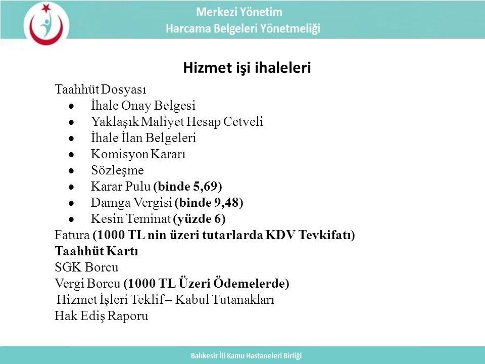 Hizmet işi ihaleleri Taahhüt Dosyası  İhale Onay Belgesi  Yaklaşık Maliyet Hesap Cetveli  İhale İlan Belgeleri  Komisyon Kararı  Sözleşme  Karar Pulu (binde 5,69)  Damga Vergisi (binde 9,48)  Kesin Teminat (yüzde 6) Fatura (1000 TL nin üzeri tutarlarda KDV Tevkifatı) Taahhüt Kartı SGK Borcu Vergi Borcu (1000 TL Üzeri Ödemelerde) Hizmet İşleri Teklif – Kabul Tutanakları Hak Ediş Raporu