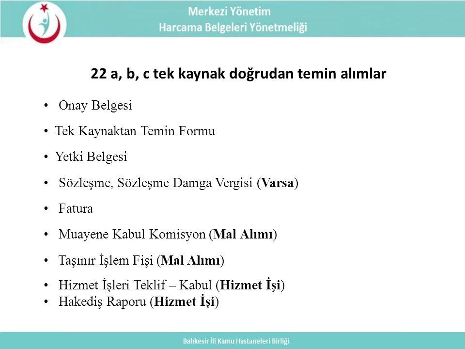 22 a, b, c tek kaynak doğrudan temin alımlar Onay Belgesi Tek Kaynaktan Temin Formu Yetki Belgesi Sözleşme, Sözleşme Damga Vergisi (Varsa) Fatura Muayene Kabul Komisyon (Mal Alımı) Taşınır İşlem Fişi (Mal Alımı) Hizmet İşleri Teklif – Kabul (Hizmet İşi) Hakediş Raporu (Hizmet İşi)