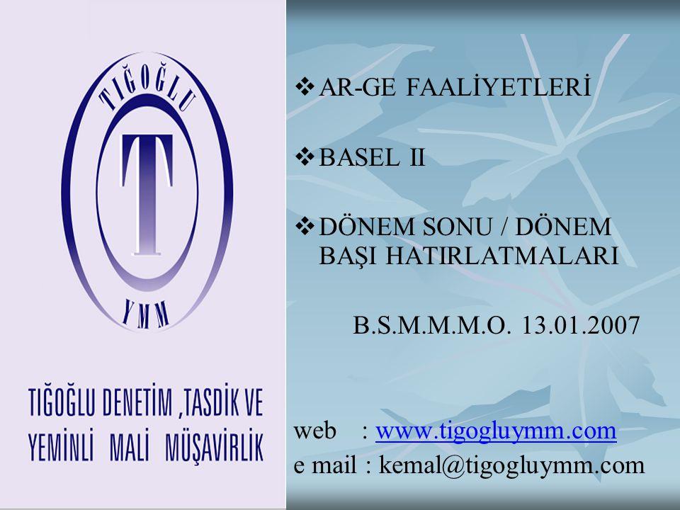   AR-GE FAALİYETLERİ   BASEL II   DÖNEM SONU / DÖNEM BAŞI HATIRLATMALARI B.S.M.M.M.O.