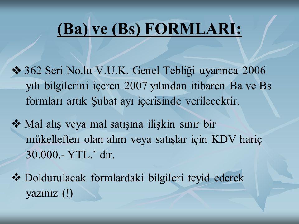 (Ba) ve (Bs) FORMLARI:   362 Seri No.lu V.U.K. Genel Tebliği uyarınca 2006 yılı bilgilerini içeren 2007 yılından itibaren Ba ve Bs formları artık Şu