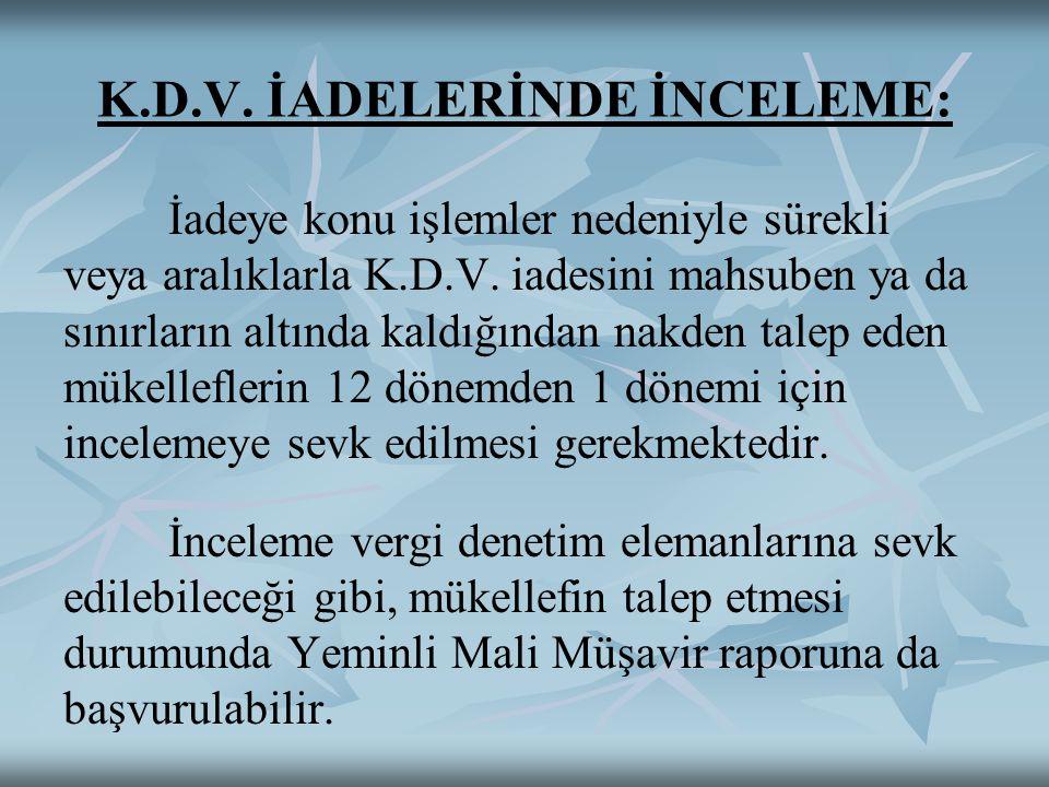 K.D.V. İADELERİNDE İNCELEME: İadeye konu işlemler nedeniyle sürekli veya aralıklarla K.D.V. iadesini mahsuben ya da sınırların altında kaldığından nak