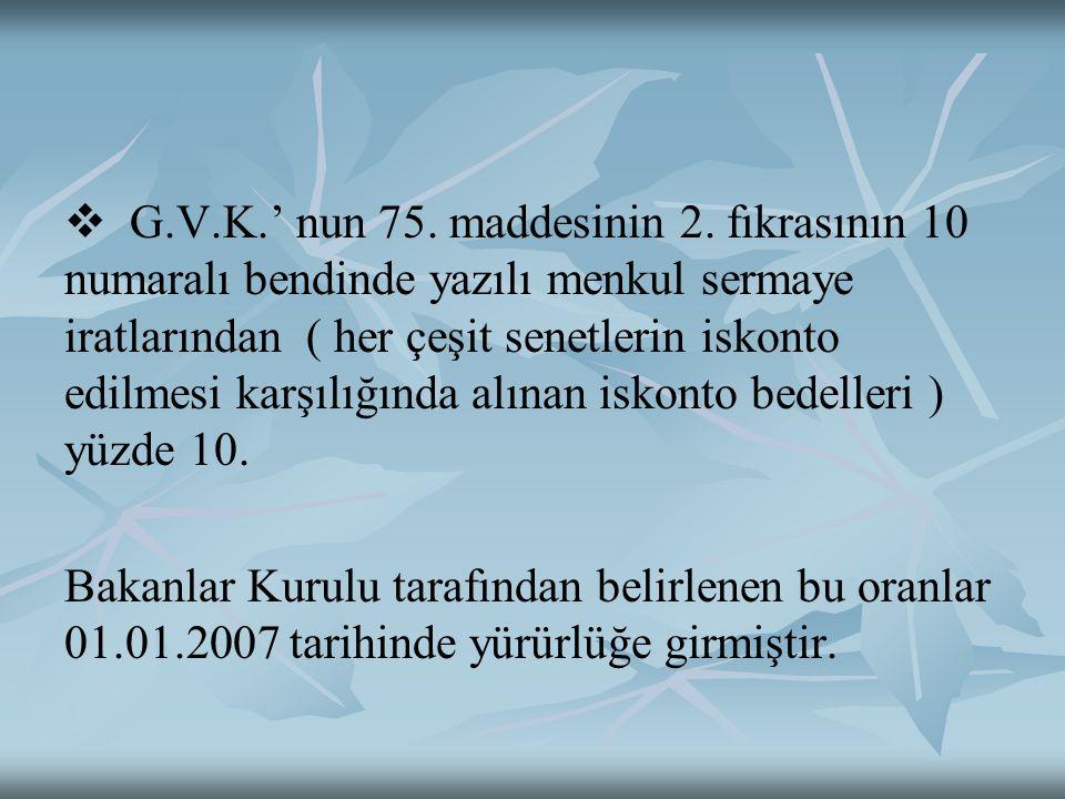   G.V.K.' nun 75. maddesinin 2. fıkrasının 10 numaralı bendinde yazılı menkul sermaye iratlarından ( her çeşit senetlerin iskonto edilmesi karşılığı
