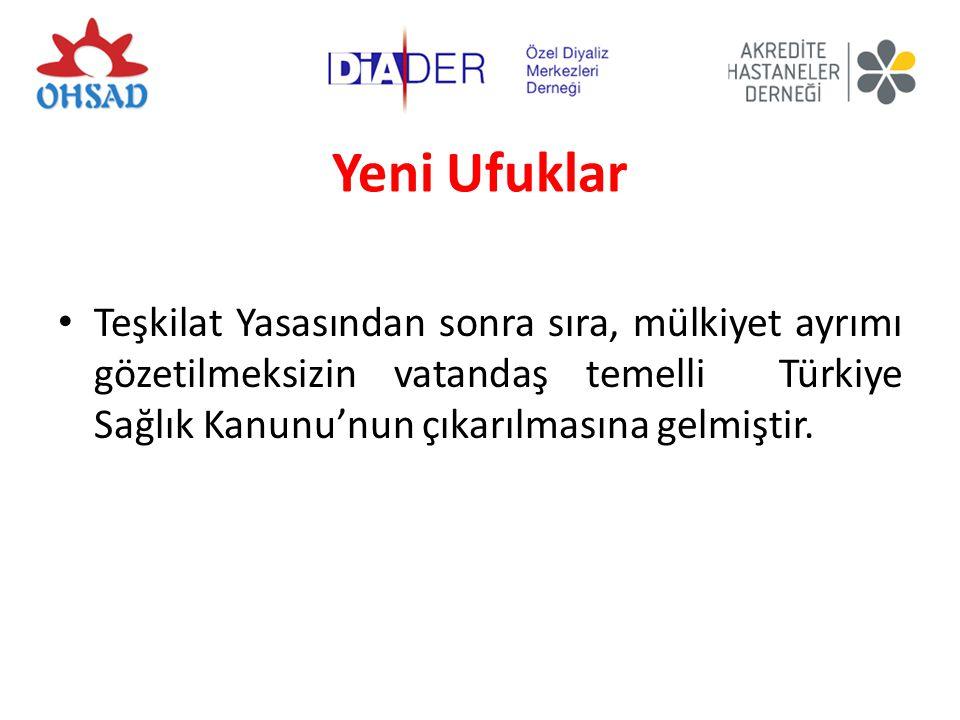 Yeni Ufuklar Teşkilat Yasasından sonra sıra, mülkiyet ayrımı gözetilmeksizin vatandaş temelli Türkiye Sağlık Kanunu'nun çıkarılmasına gelmiştir.