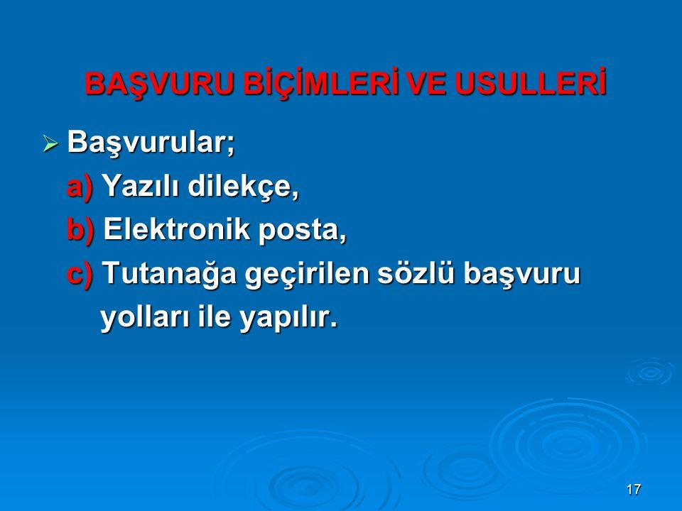 17 BAŞVURU BİÇİMLERİ VE USULLERİ BAŞVURU BİÇİMLERİ VE USULLERİ  Başvurular; a) Yazılı dilekçe, a) Yazılı dilekçe, b) Elektronik posta, b) Elektronik