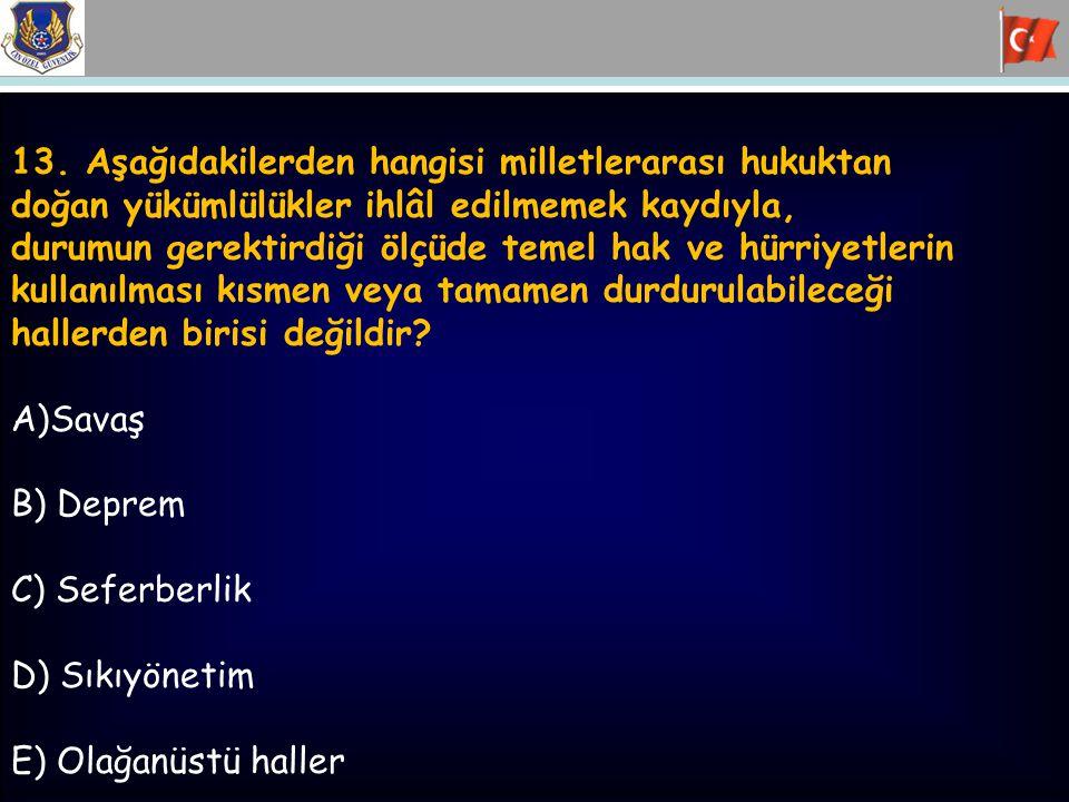 13. Aşağıdakilerden hangisi milletlerarası hukuktan doğan yükümlülükler ihlâl edilmemek kaydıyla, durumun gerektirdiği ölçüde temel hak ve hürriyetler