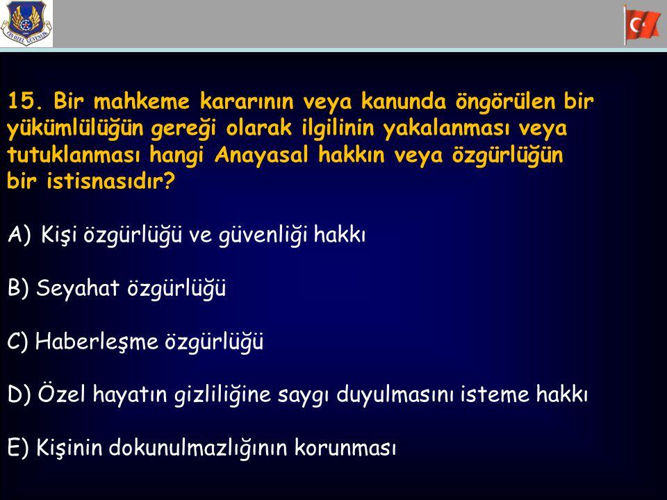 15. Bir mahkeme kararının veya kanunda öngörülen bir yükümlülüğün gereği olarak ilgilinin yakalanması veya tutuklanması hangi Anayasal hakkın veya özg