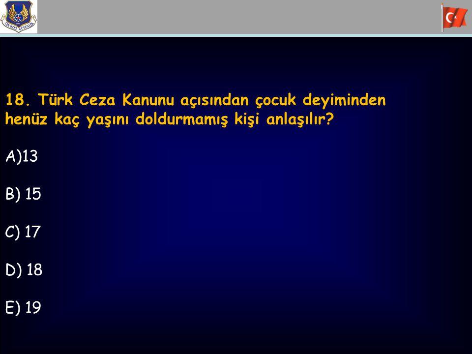 18.Türk Ceza Kanunu açısından çocuk deyiminden henüz kaç yaşını doldurmamış kişi anlaşılır.