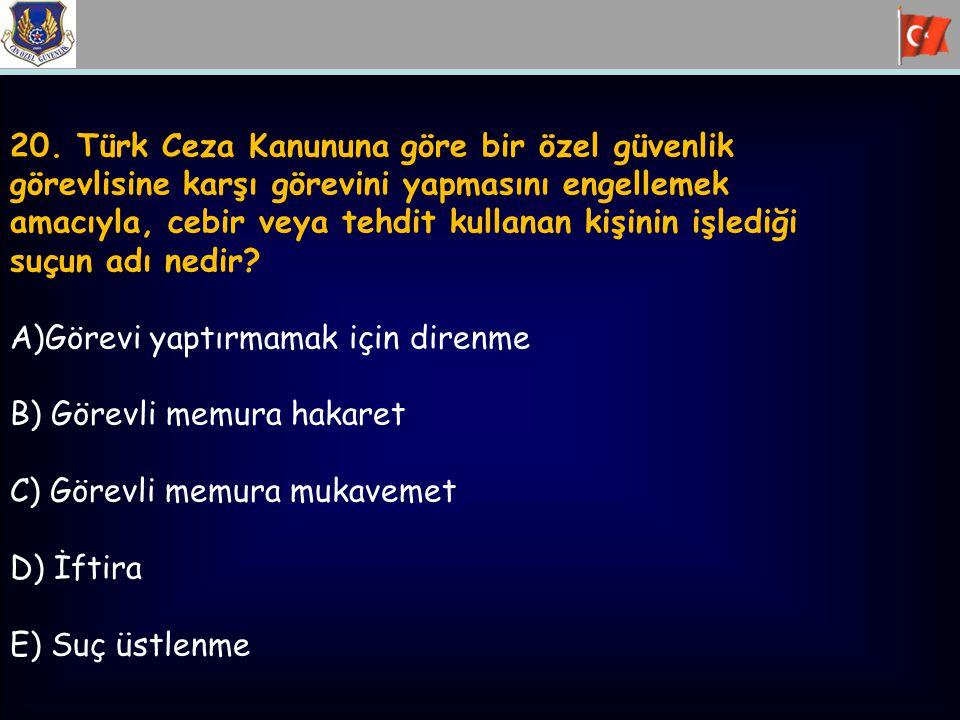 20. Türk Ceza Kanununa göre bir özel güvenlik görevlisine karşı görevini yapmasını engellemek amacıyla, cebir veya tehdit kullanan kişinin işlediği su
