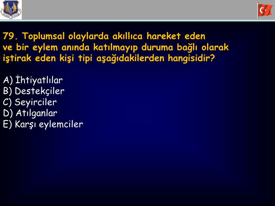 79. Toplumsal olaylarda akıllıca hareket eden ve bir eylem anında katılmayıp duruma bağlı olarak iştirak eden kişi tipi aşağıdakilerden hangisidir? A)