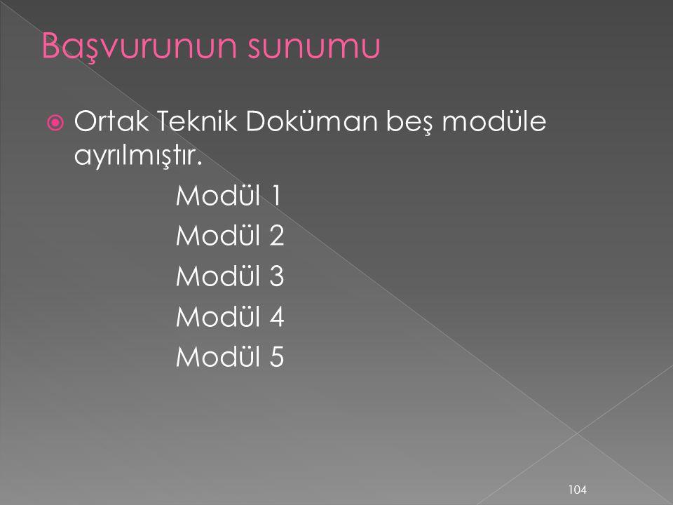  Ortak Teknik Doküman beş modüle ayrılmıştır. Modül 1 Modül 2 Modül 3 Modül 4 Modül 5 104