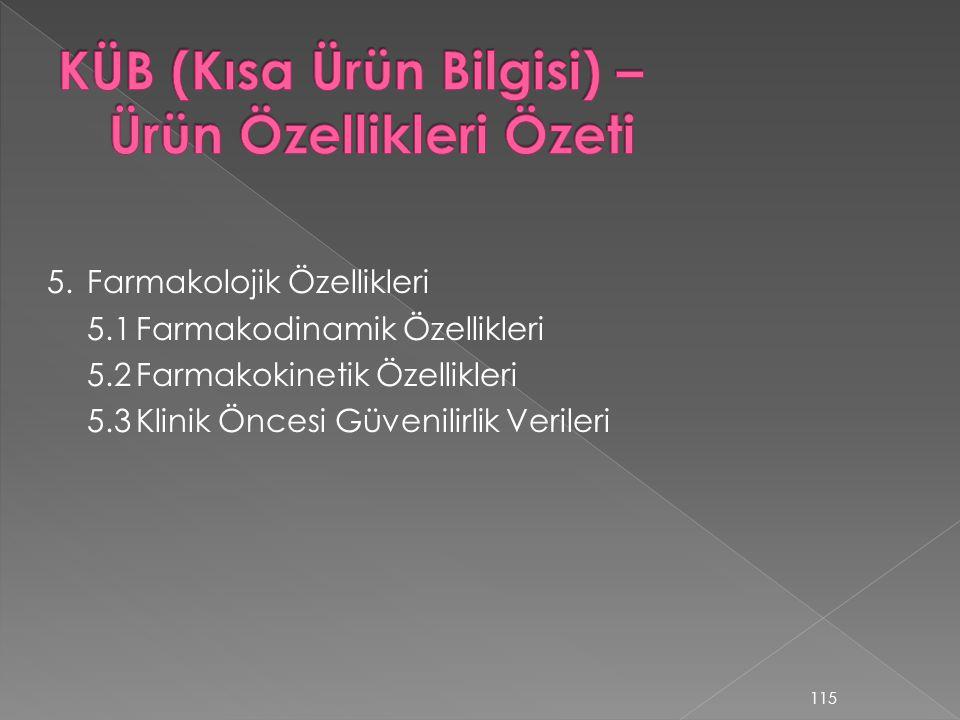 5.Farmakolojik Özellikleri 5.1Farmakodinamik Özellikleri 5.2Farmakokinetik Özellikleri 5.3Klinik Öncesi Güvenilirlik Verileri 115