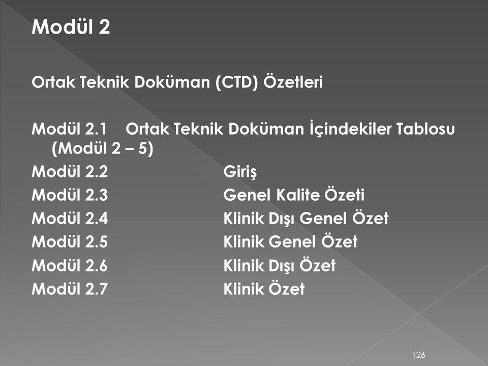 Modül 2 Ortak Teknik Doküman (CTD) Özetleri Modül 2.1Ortak Teknik Doküman İçindekiler Tablosu (Modül 2 – 5) Modül 2.2Giriş Modül 2.3Genel Kalite Özeti