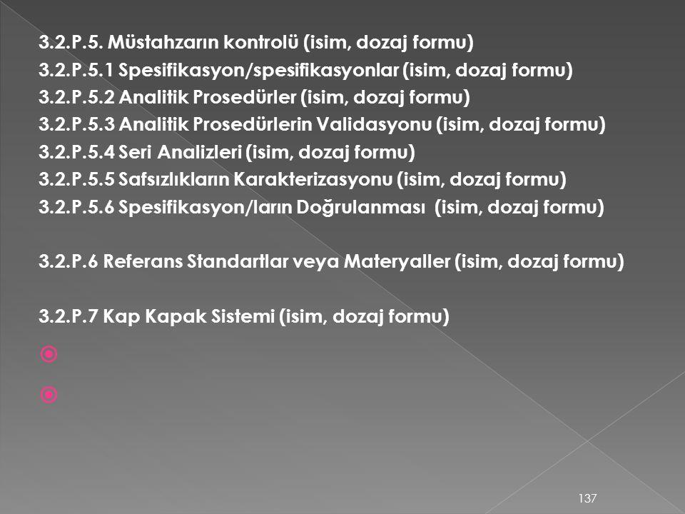 3.2.P.5. Müstahzarın kontrolü (isim, dozaj formu) 3.2.P.5.1 Spesifikasyon/spesifikasyonlar (isim, dozaj formu) 3.2.P.5.2 Analitik Prosedürler (isim, d