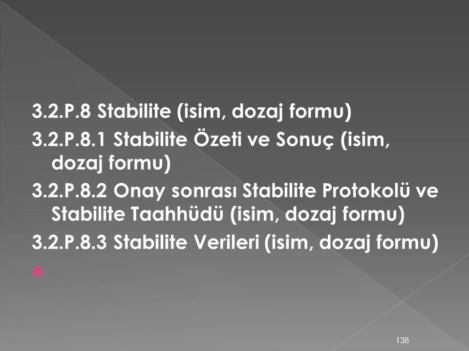 3.2.P.8 Stabilite (isim, dozaj formu) 3.2.P.8.1 Stabilite Özeti ve Sonuç (isim, dozaj formu) 3.2.P.8.2 Onay sonrası Stabilite Protokolü ve Stabilite T