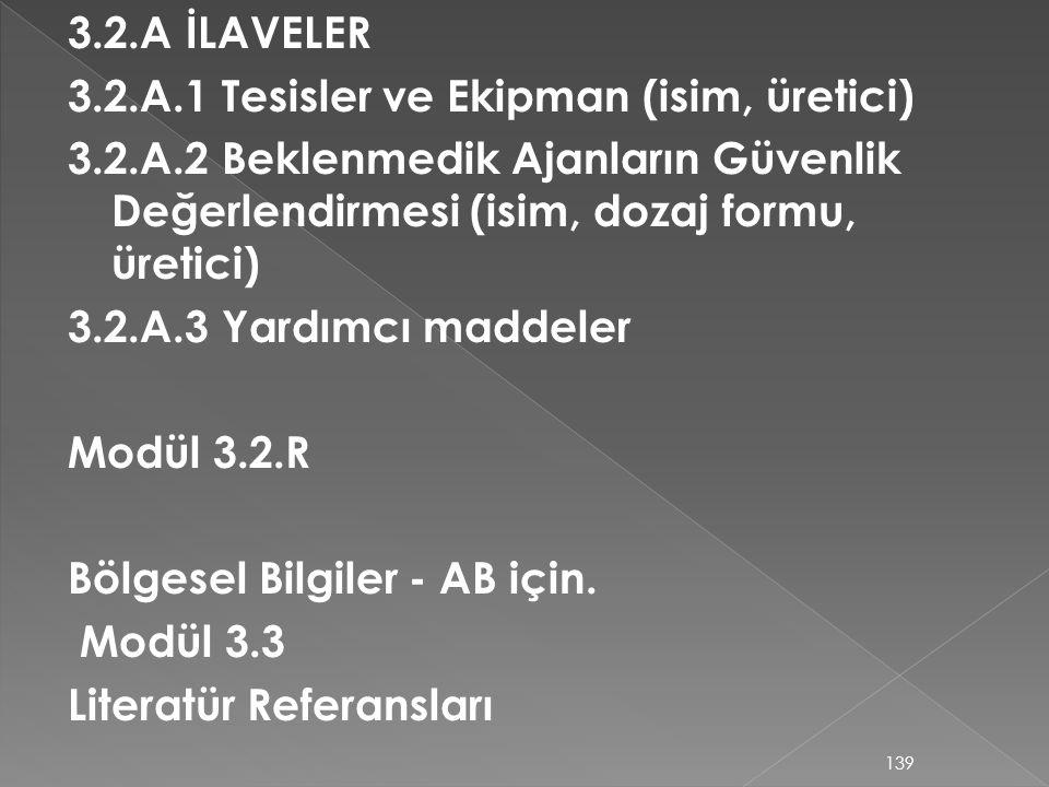 3.2.A İLAVELER 3.2.A.1 Tesisler ve Ekipman (isim, üretici) 3.2.A.2 Beklenmedik Ajanların Güvenlik Değerlendirmesi (isim, dozaj formu, üretici) 3.2.A.3