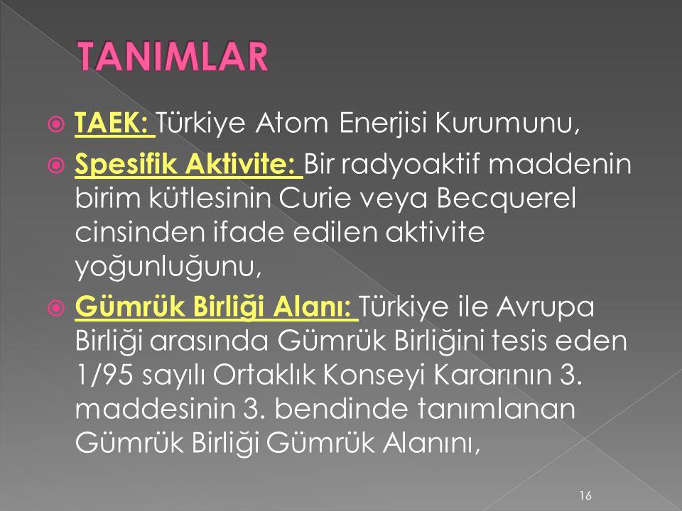  TAEK: Türkiye Atom Enerjisi Kurumunu,  Spesifik Aktivite: Bir radyoaktif maddenin birim kütlesinin Curie veya Becquerel cinsinden ifade edilen akti