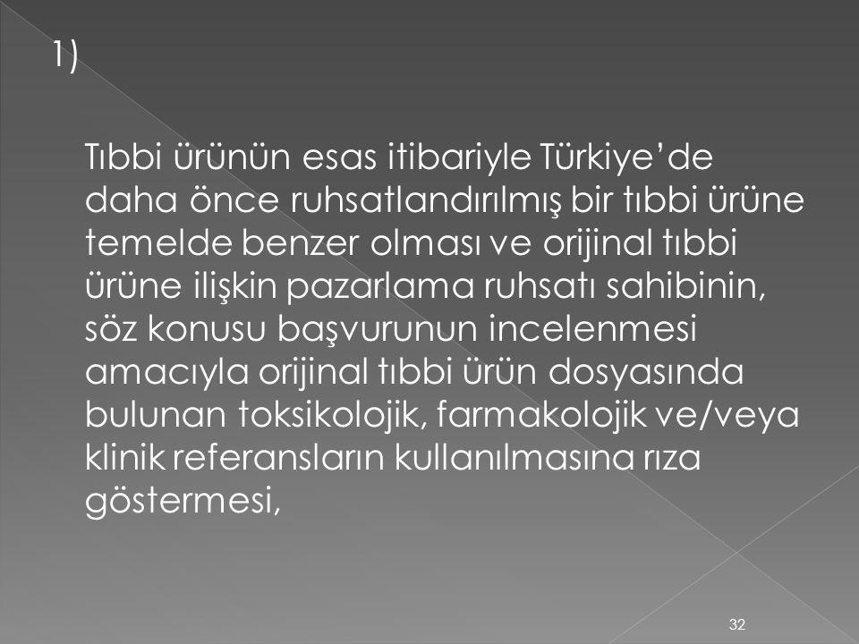 1) Tıbbi ürünün esas itibariyle Türkiye'de daha önce ruhsatlandırılmış bir tıbbi ürüne temelde benzer olması ve orijinal tıbbi ürüne ilişkin pazarlama