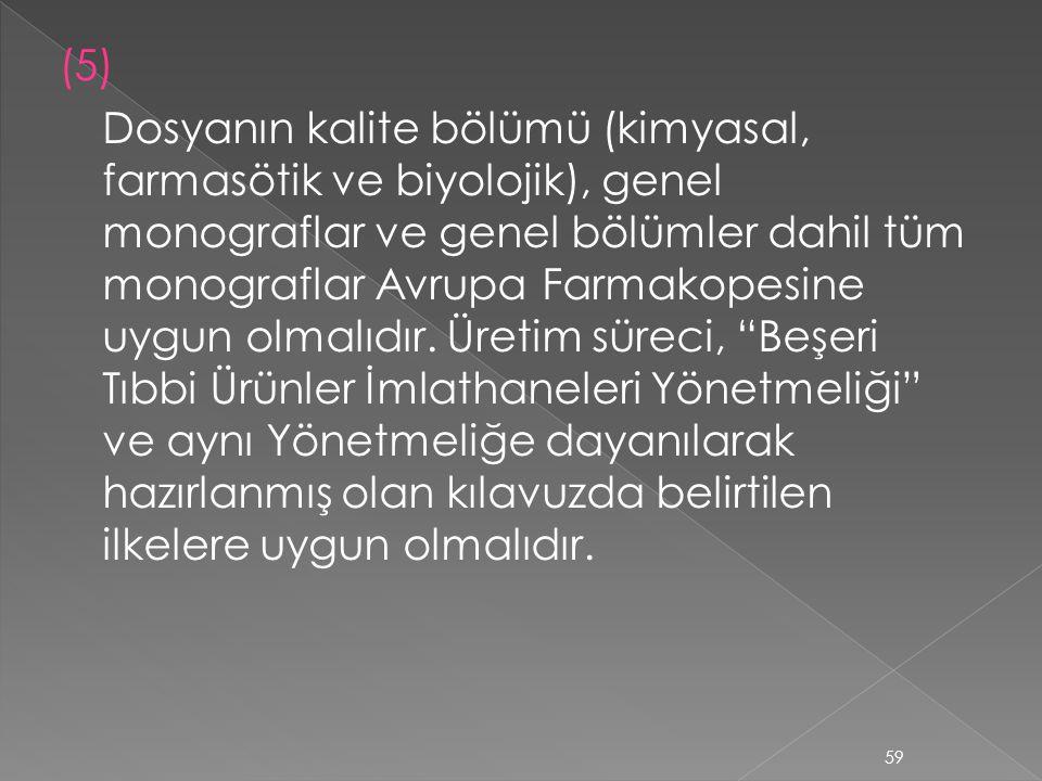 (5) Dosyanın kalite bölümü (kimyasal, farmasötik ve biyolojik), genel monograflar ve genel bölümler dahil tüm monograflar Avrupa Farmakopesine uygun o