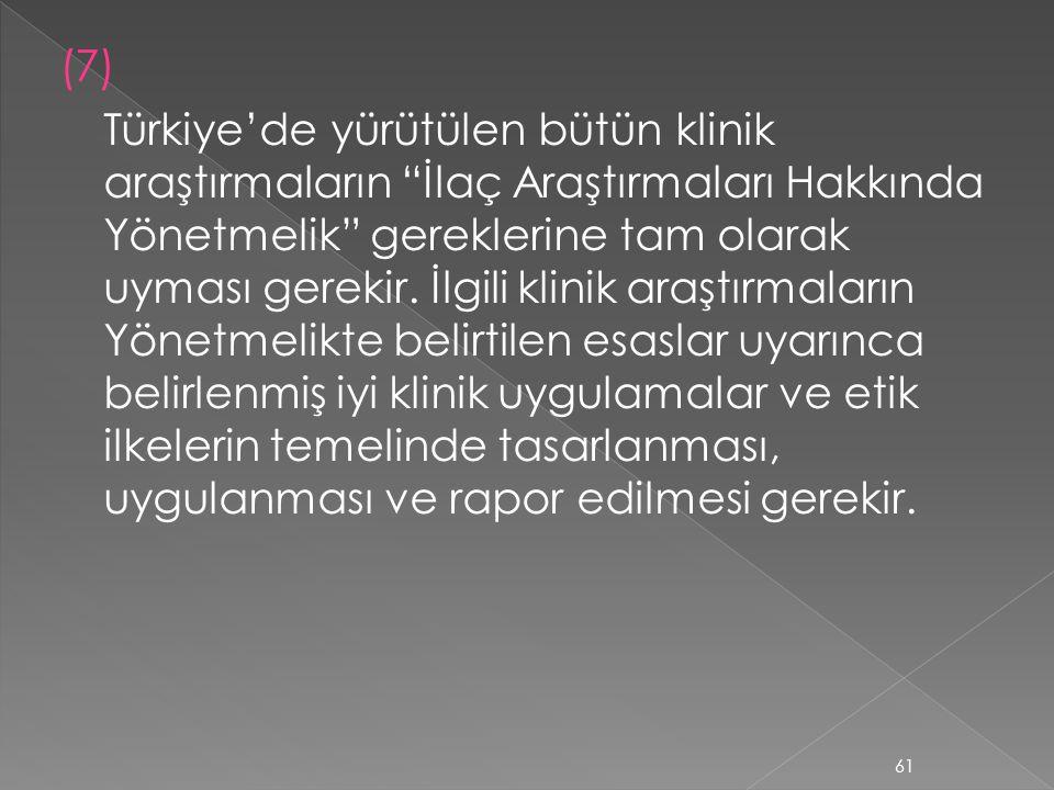 """(7) Türkiye'de yürütülen bütün klinik araştırmaların """"İlaç Araştırmaları Hakkında Yönetmelik"""" gereklerine tam olarak uyması gerekir. İlgili klinik ara"""