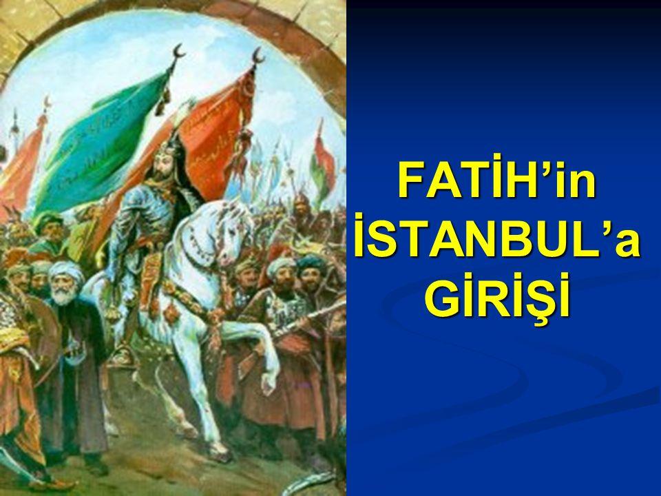 FATİH'in İSTANBUL'a GİRİŞİ