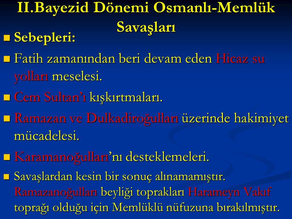 II.Bayezid Dönemi Osmanlı-Memlük Savaşları Sebepleri: Sebepleri: Fatih zamanından beri devam eden Hicaz su yolları meselesi. Fatih zamanından beri dev