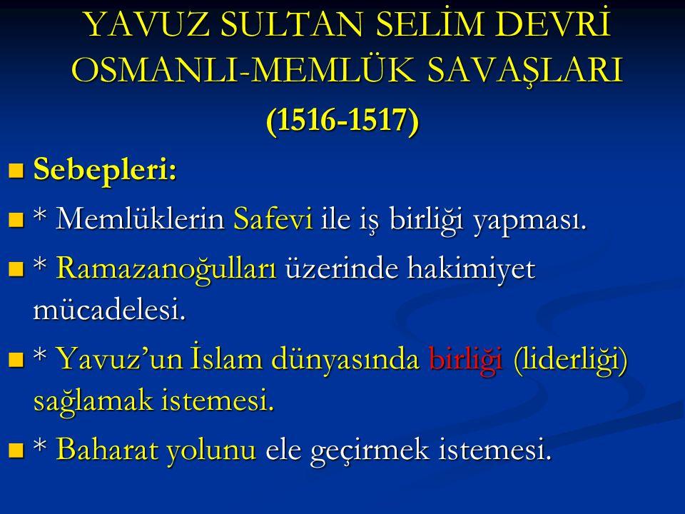 YAVUZ SULTAN SELİM DEVRİ OSMANLI-MEMLÜK SAVAŞLARI (1516-1517) Sebepleri: Sebepleri: * Memlüklerin Safevi ile iş birliği yapması. * Memlüklerin Safevi