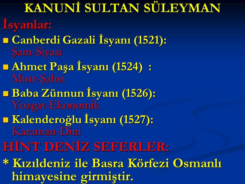 KANUNİ SULTAN SÜLEYMAN İsyanlar: Canberdi Gazali İsyanı (1521): Şam-Siyasi Canberdi Gazali İsyanı (1521): Şam-Siyasi Ahmet Paşa İsyanı (1524) : Mısır-