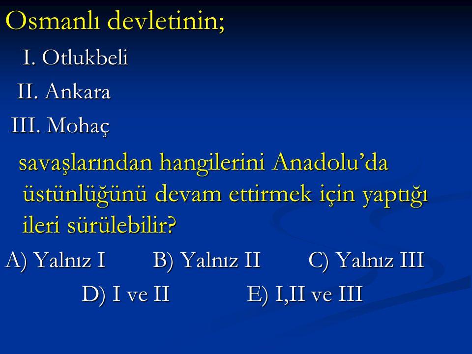 Osmanlı devletinin; I. Otlukbeli I. Otlukbeli II. Ankara II. Ankara III. Mohaç III. Mohaç savaşlarından hangilerini Anadolu'da üstünlüğünü devam ettir