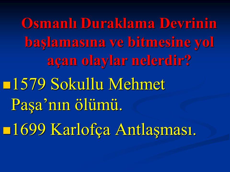 Osmanlı Duraklama Devrinin başlamasına ve bitmesine yol açan olaylar nelerdir? Osmanlı Duraklama Devrinin başlamasına ve bitmesine yol açan olaylar ne