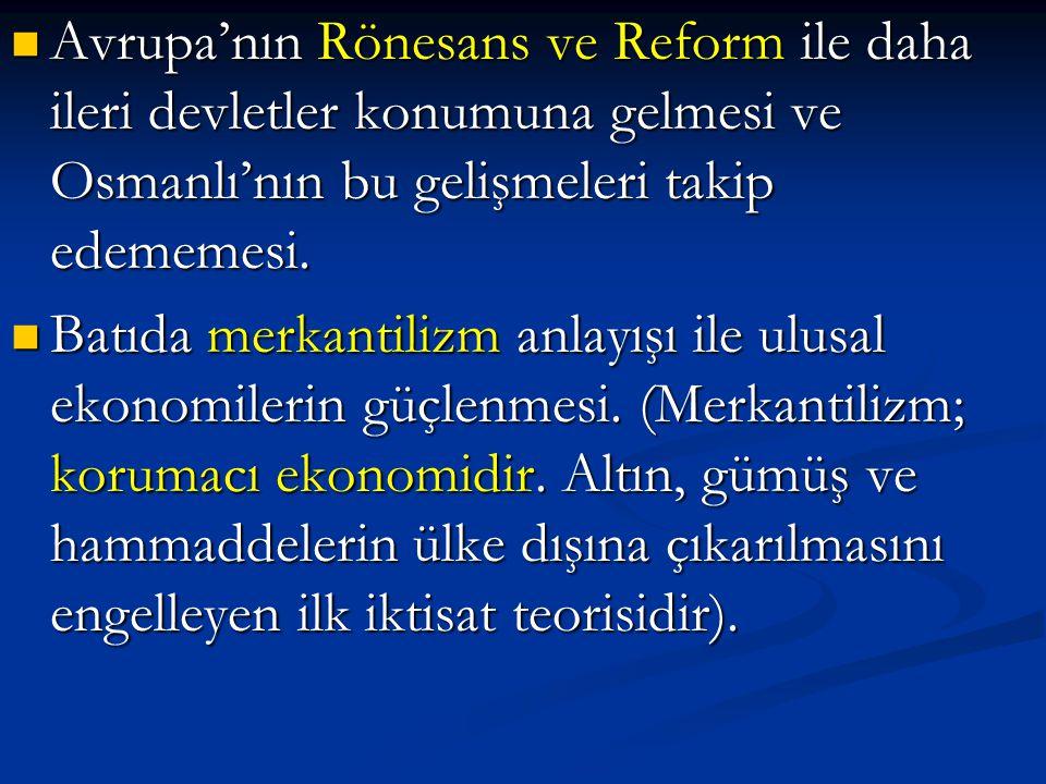 Avrupa'nın Rönesans ve Reform ile daha ileri devletler konumuna gelmesi ve Osmanlı'nın bu gelişmeleri takip edememesi. Avrupa'nın Rönesans ve Reform i