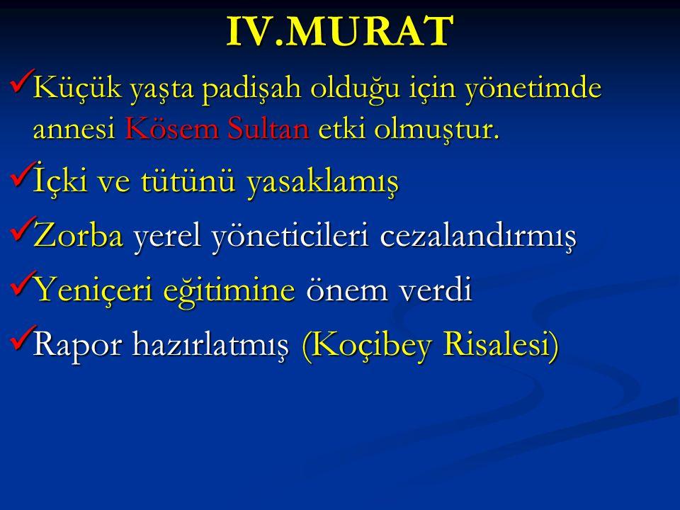 IV.MURAT Küçük yaşta padişah olduğu için yönetimde annesi Kösem Sultan etki olmuştur. Küçük yaşta padişah olduğu için yönetimde annesi Kösem Sultan et