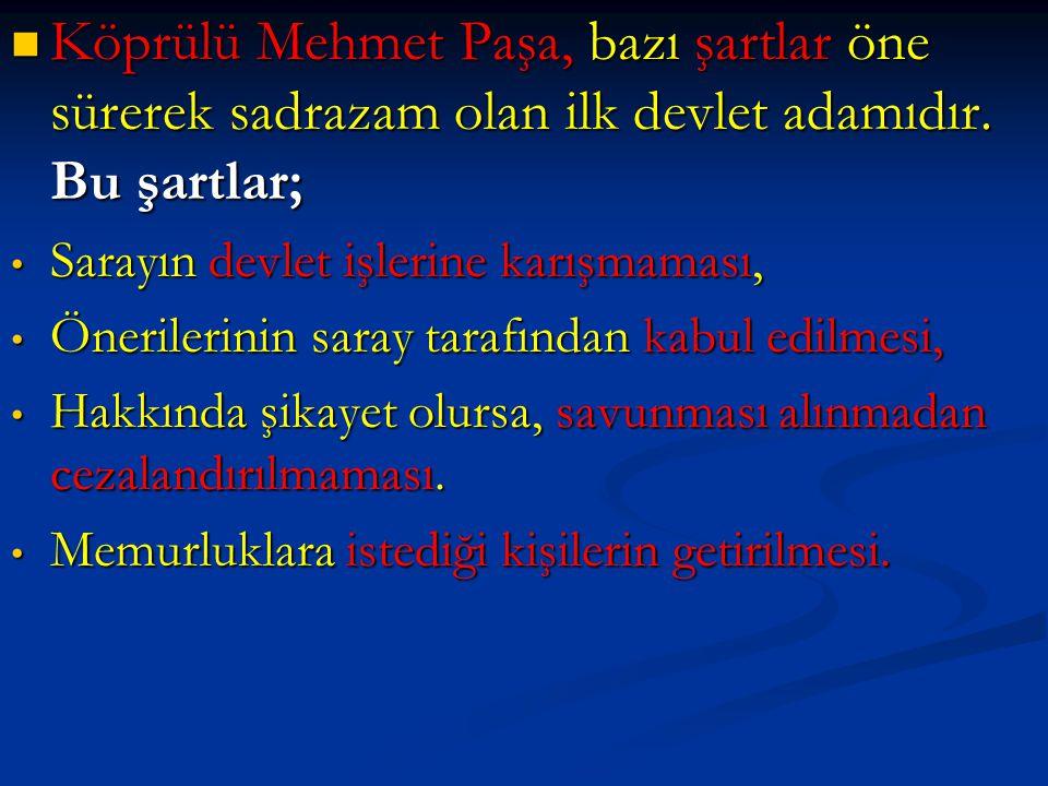 Köprülü Mehmet Paşa, bazı şartlar öne sürerek sadrazam olan ilk devlet adamıdır. Bu şartlar; Köprülü Mehmet Paşa, bazı şartlar öne sürerek sadrazam ol