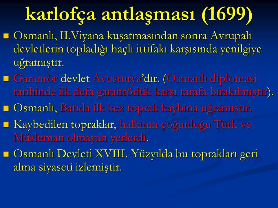 karlofça antlaşması (1699) Osmanlı, II.Viyana kuşatmasından sonra Avrupalı devletlerin topladığı haçlı ittifakı karşısında yenilgiye uğramıştır. Osman
