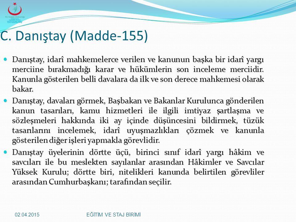 02.04.2015EĞİTİM VE STAJ BİRİMİ C. Danıştay (Madde-155) Danıştay, idarî mahkemelerce verilen ve kanunun başka bir idarî yargı merciine bırakmadığı kar