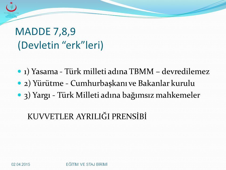 """02.04.2015EĞİTİM VE STAJ BİRİMİ MADDE 7,8,9 (Devletin """"erk""""leri) 1) Yasama - Türk milleti adına TBMM – devredilemez 2) Yürütme - Cumhurbaşkanı ve Baka"""