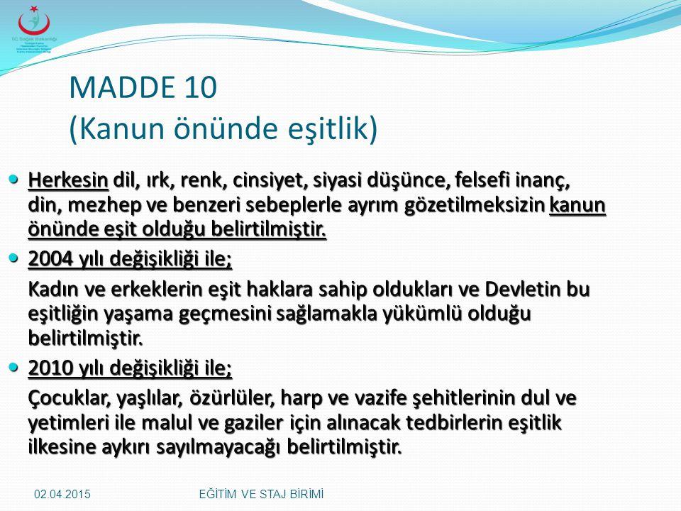 02.04.2015EĞİTİM VE STAJ BİRİMİ MADDE 10 (Kanun önünde eşitlik) Herkesin dil, ırk, renk, cinsiyet, siyasi düşünce, felsefi inanç, din, mezhep ve benze