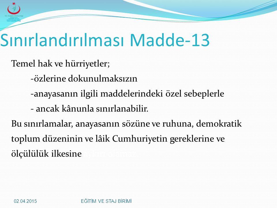 02.04.2015EĞİTİM VE STAJ BİRİMİ Sınırlandırılması Madde-13 Temel hak ve hürriyetler; -özlerine dokunulmaksızın -anayasanın ilgili maddelerindeki özel