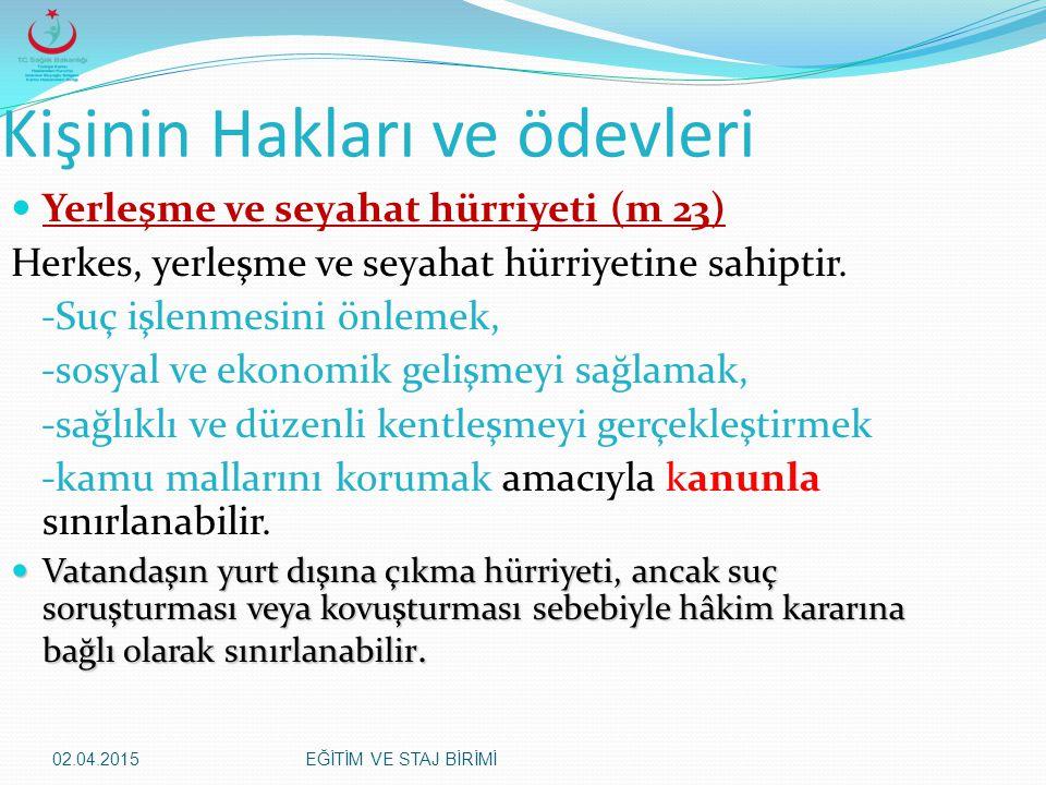 02.04.2015EĞİTİM VE STAJ BİRİMİ Kişinin Hakları ve ödevleri Yerleşme ve seyahat hürriyeti (m 23) Herkes, yerleşme ve seyahat hürriyetine sahiptir. -Su