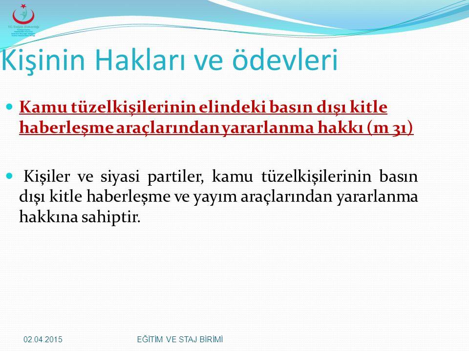 02.04.2015EĞİTİM VE STAJ BİRİMİ Kişinin Hakları ve ödevleri Kamu tüzelkişilerinin elindeki basın dışı kitle haberleşme araçlarından yararlanma hakkı (