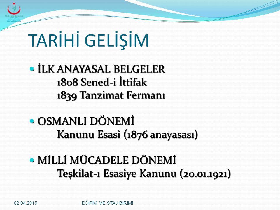 02.04.2015EĞİTİM VE STAJ BİRİMİ TARİHİ GELİŞİM İLK ANAYASAL BELGELER İLK ANAYASAL BELGELER 1808 Sened-i İttifak 1839 Tanzimat Fermanı OSMANLI DÖNEMİ O