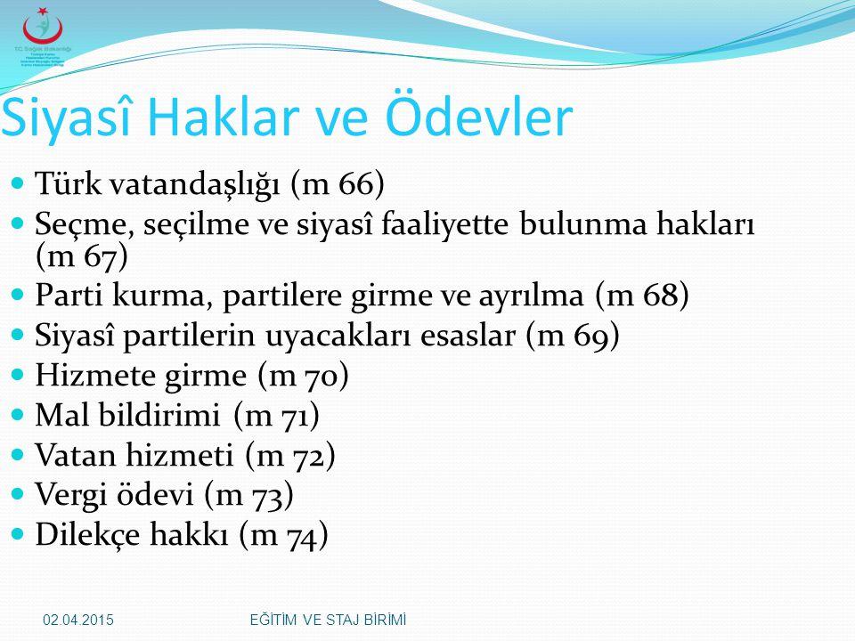 02.04.2015EĞİTİM VE STAJ BİRİMİ Siyasî Haklar ve Ödevler Türk vatandaşlığı (m 66) Seçme, seçilme ve siyasî faaliyette bulunma hakları (m 67) Parti kur