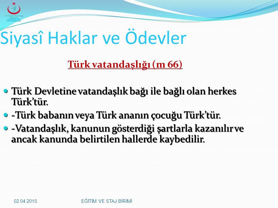 02.04.2015EĞİTİM VE STAJ BİRİMİ Siyasî Haklar ve Ödevler Türk vatandaşlığı (m 66) Türk Devletine vatandaşlık bağı ile bağlı olan herkes Türk'tür. Türk