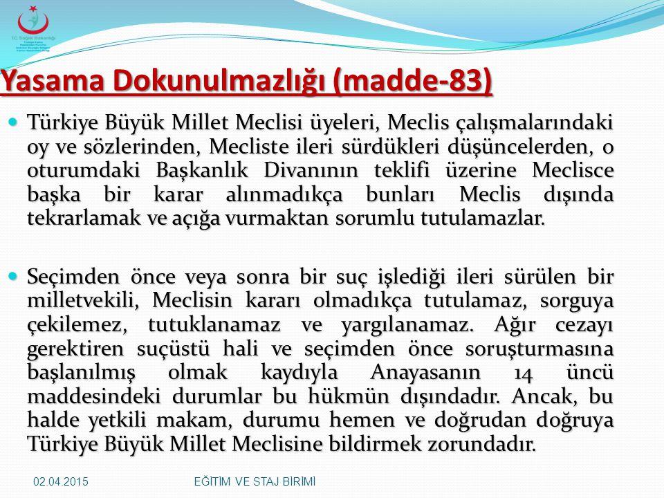 02.04.2015EĞİTİM VE STAJ BİRİMİ Yasama Dokunulmazlığı (madde-83) Türkiye Büyük Millet Meclisi üyeleri, Meclis çalışmalarındaki oy ve sözlerinden, Mecl