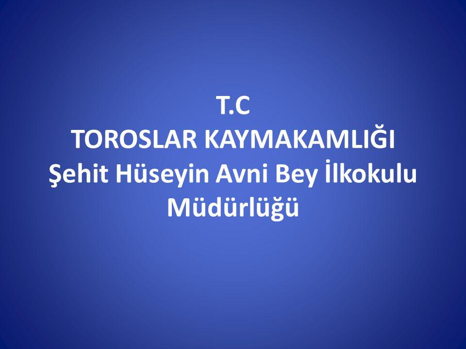 T.C TOROSLAR KAYMAKAMLIĞI Şehit Hüseyin Avni Bey İlkokulu Müdürlüğü