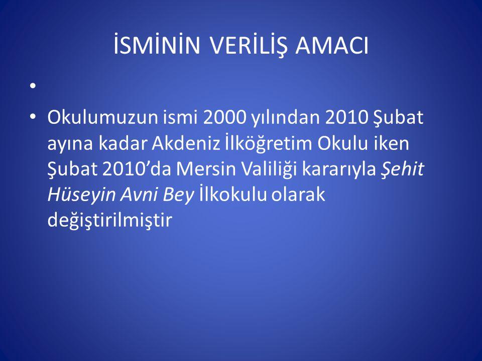 İSMİNİN VERİLİŞ AMACI Okulumuzun ismi 2000 yılından 2010 Şubat ayına kadar Akdeniz İlköğretim Okulu iken Şubat 2010'da Mersin Valiliği kararıyla Şehit
