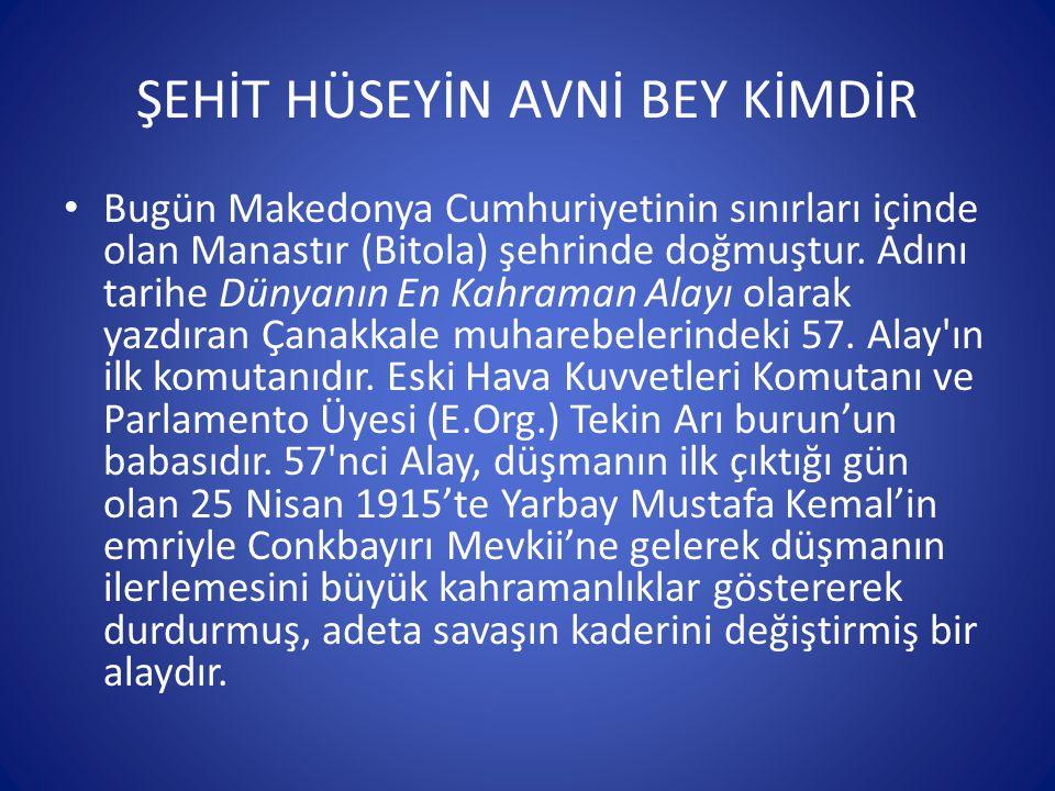 ŞEHİT HÜSEYİN AVNİ BEY KİMDİR Bugün Makedonya Cumhuriyetinin sınırları içinde olan Manastır (Bitola) şehrinde doğmuştur. Adını tarihe Dünyanın En Kahr